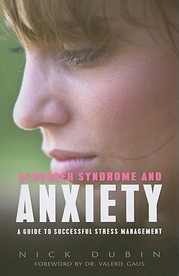 Asperger Syndrome and Anxiety By Dubin, Nick/ Gaus, Valerie (FRW)
